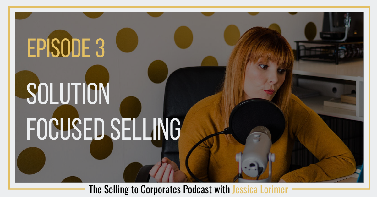 Episode 3: Solution Focused Selling