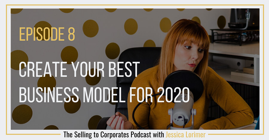 Selling To Corporates ® Podcast with Jessica Lorimer 008 Create your best business model
