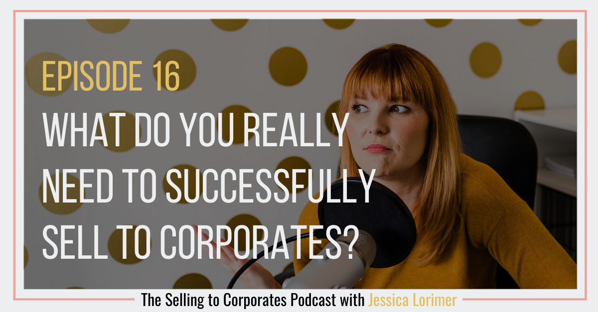 Episode 16: What do you really need to successfully sell to corporates?