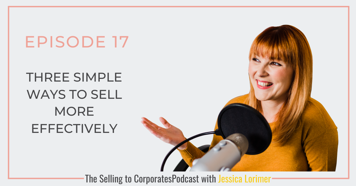 Episode 17: Three simple ways to sell more effectively