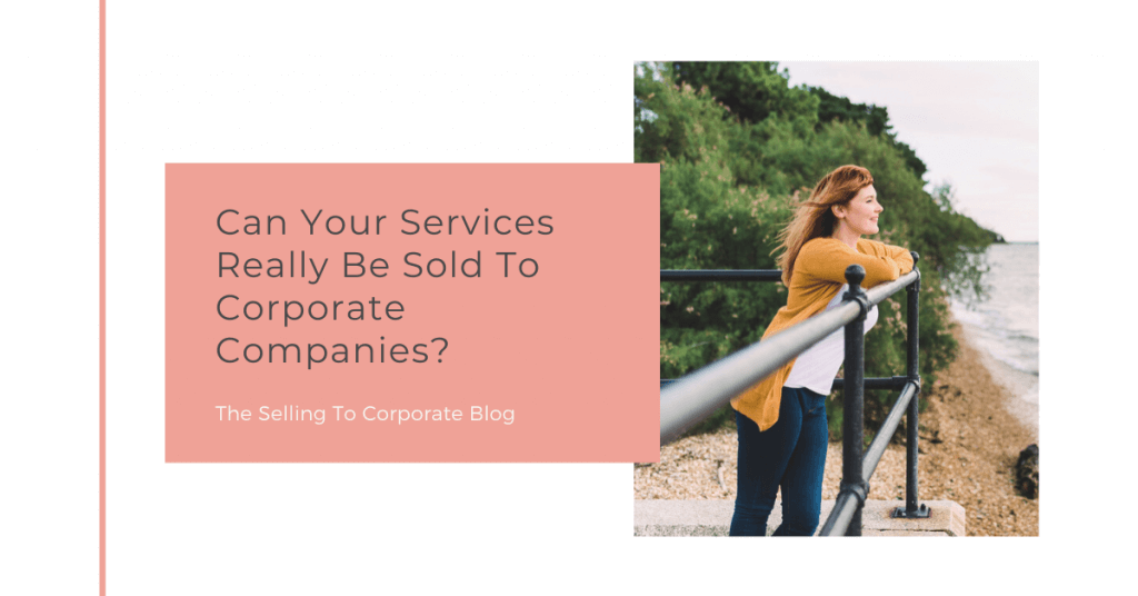 Selling To Corporates ® Blog Can Your Services Really Be Sold To Corporate Companies?