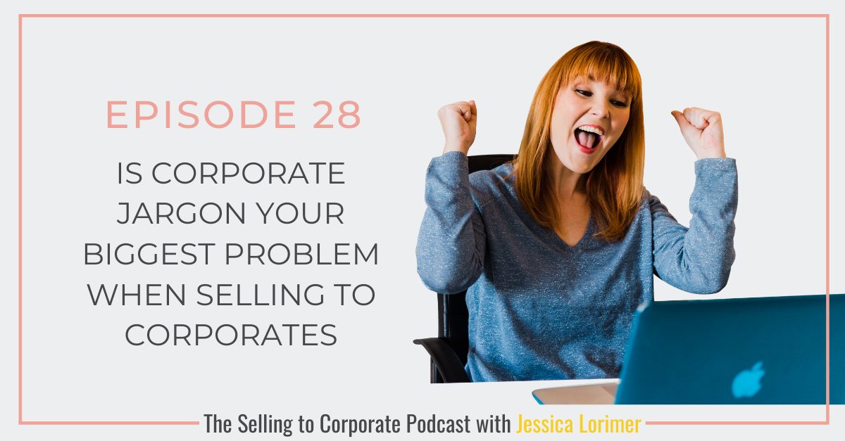 Episode 28: Is corporate jargon your biggest problem when selling to corporates