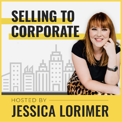 Selling To Corporates ® Podcast Cover with Jessica Lorimer