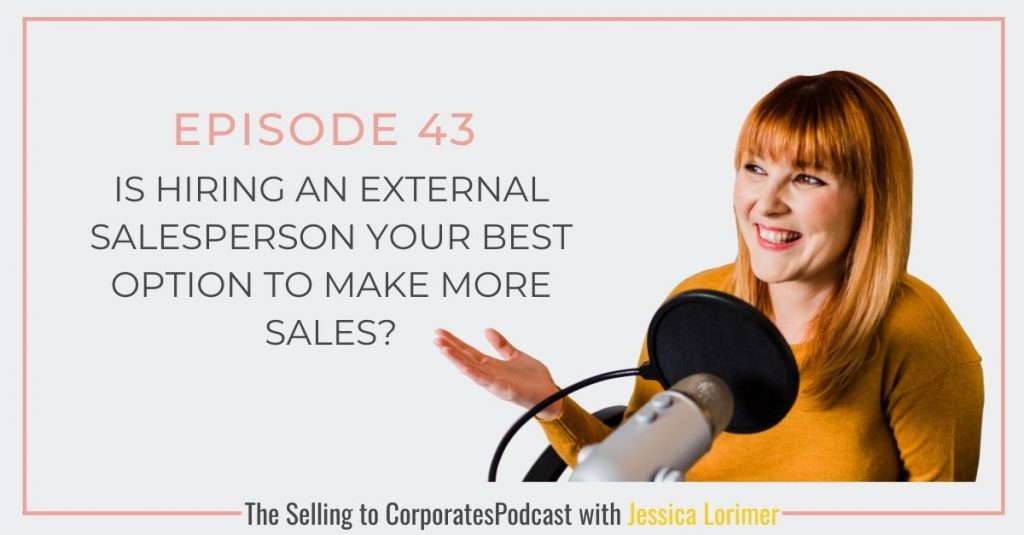 Selling To Corporates ® Podcast 043 Is hiring an external salesperson your best option to make more sales?